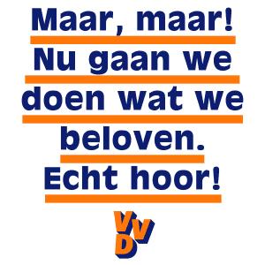 """VVD poster: """"Maar, aar! Nu gaan we doen wat we belover. Echt hoor!"""""""